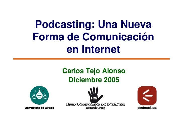 Podcasting: Una Nueva Forma de Comunicación       en Internet      Carlos Tejo Alonso       Diciembre 2005