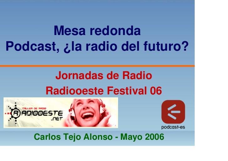 Mesa redonda Podcast, ¿la radio del futuro?         Jornadas de Radio       Radiooeste Festival 06        Carlos Tejo Alon...