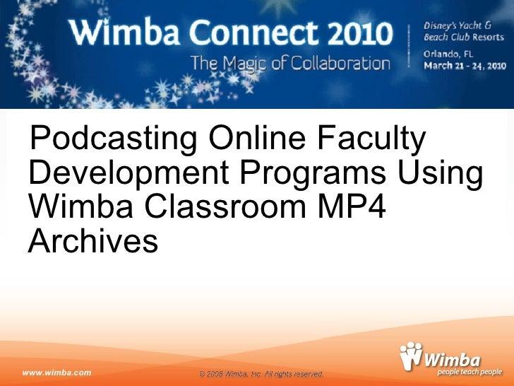 <ul><li>Podcasting Online Faculty Development Programs Using Wimba Classroom MP4 Archives </li></ul>