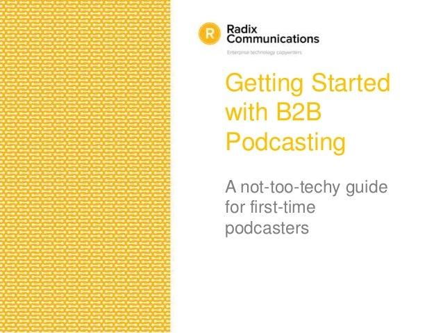 Getting Started with B2B Podcasting A not-too-techy guide for first-time podcasters