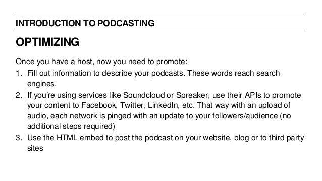 INTRODUCTION TO PODCASTING Once you have a host, now you need to promote: 1. Fill out information to describe your podcast...