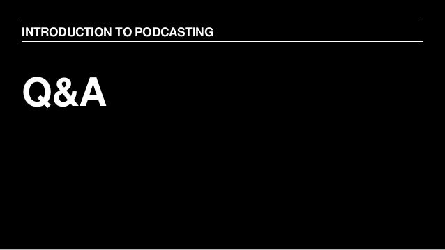 Q&A INTRODUCTION TO PODCASTING