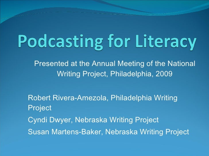 Presented at the Annual Meeting of the National Writing Project, Philadelphia, 2009 Robert Rivera-Amezola, Philadelphia Wr...
