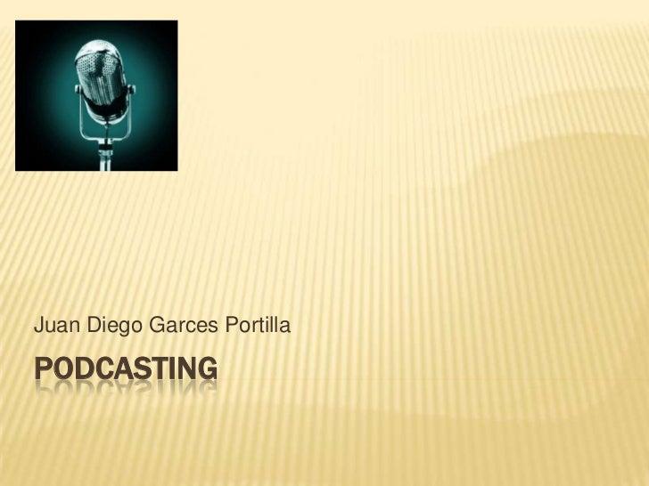 Juan Diego Garces PortillaPODCASTING