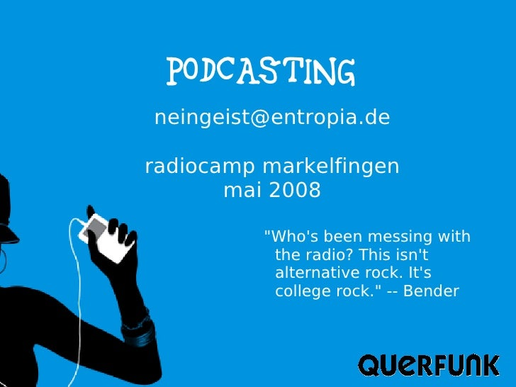 Podcasting neingeist@entropia.de  radiocamp markelfingen        mai 2008            quot;Who's been messing with          ...