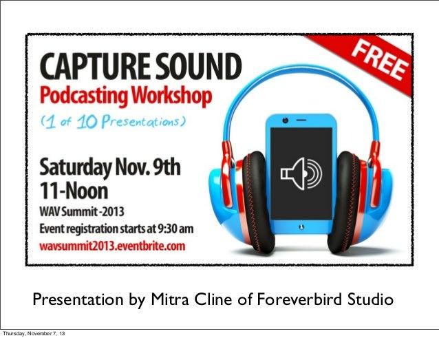 Presentation by Mitra Cline of Foreverbird Studio Thursday, November 7, 13