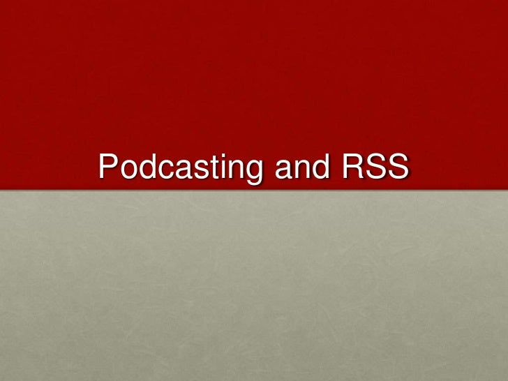 Podcasting and RSS<br />