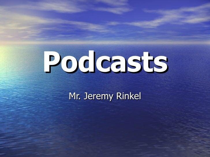Podcasts Mr. Jeremy Rinkel