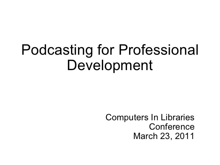 Podcasting for Professional Development Computers In Libraries  Conference  March 23, 2011
