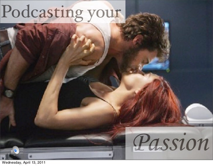 Podcasting yourWednesday, April 13, 2011                            Passion