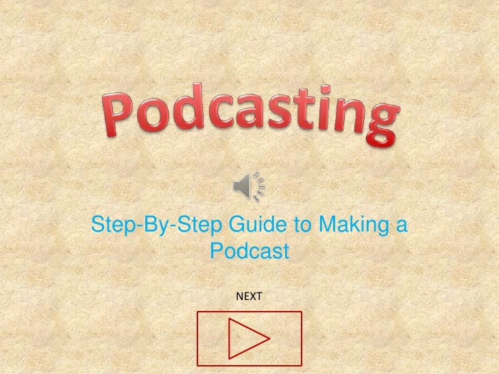Podcasting<br />Step-By-Step Guide to Making a Podcast<br />NEXT<br />