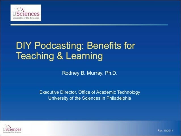 DIY Podcasting: Benefits for Teaching & Learning Rodney B. Murray, Ph.D.