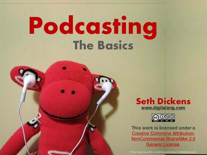 Podcasting   The Basics                 Seth Dickens                      www.digitalang.com            This work is licen...