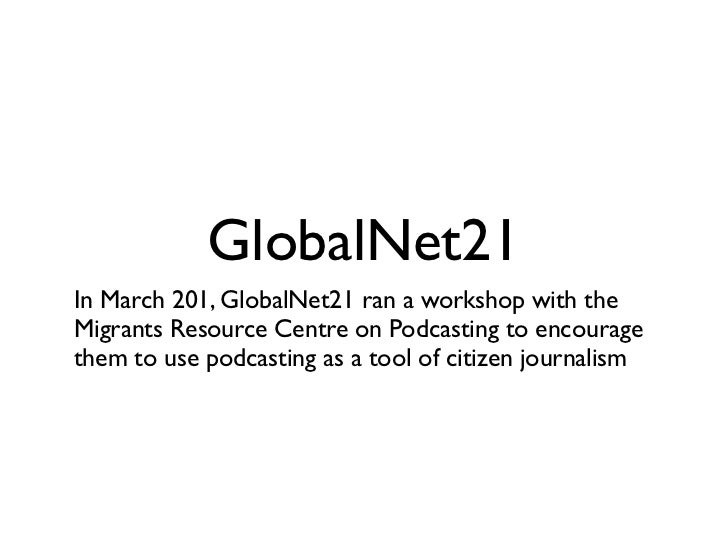 GlobalNet21In March 201, GlobalNet21 ran a workshop with theMigrants Resource Centre on Podcasting to encouragethem to use...