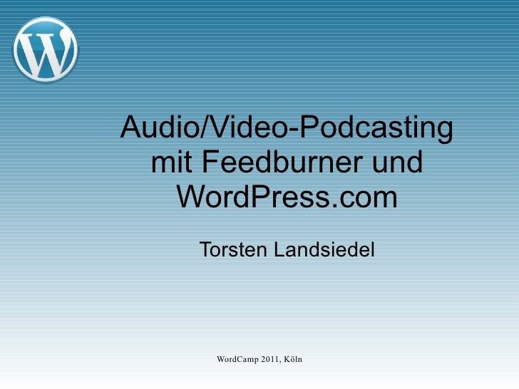 Audio/Video-Podcasting mit Feedburner und WordPress.com Torsten Landsiedel