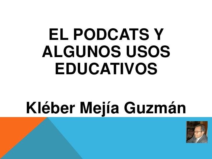 EL PODCATS Y ALGUNOS USOS   EDUCATIVOSKléber Mejía Guzmán
