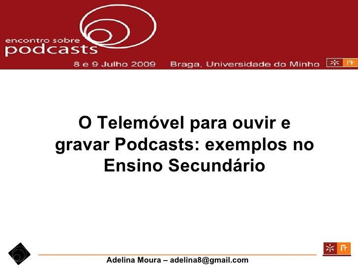 O Telemóvel para ouvir e    gravar Podcasts: exemplos no          Ensino Secundário    ___________________________________...