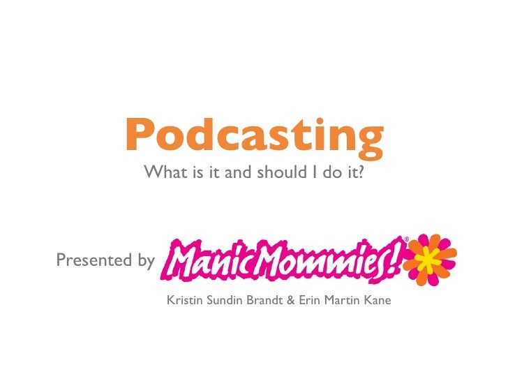 Podcasting          What is it and should I do it?Presented by               Kristin Sundin Brandt & Erin Martin Kane