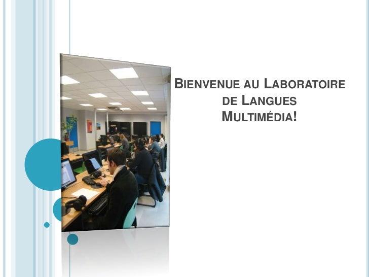 Bienvenue au Laboratoire de Langues Multimédia!<br />