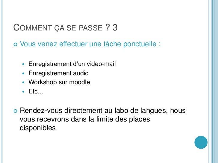 Comment ça se passe ? 3<br />Vous venez effectuer une tâche ponctuelle :<br />Enregistrement d'un video-mail<br />Enregist...