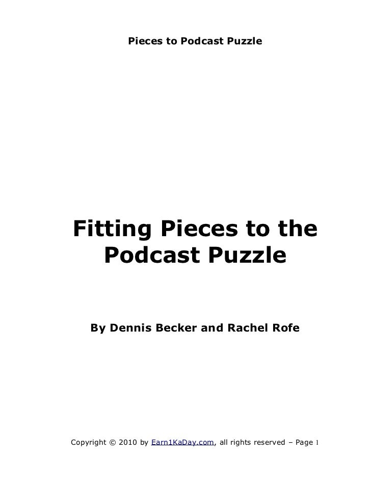 Pieces to Podcast PuzzleFitting Pieces to the   Podcast Puzzle    By Dennis Becker and Rachel RofeCopyright © 2010 by Earn...