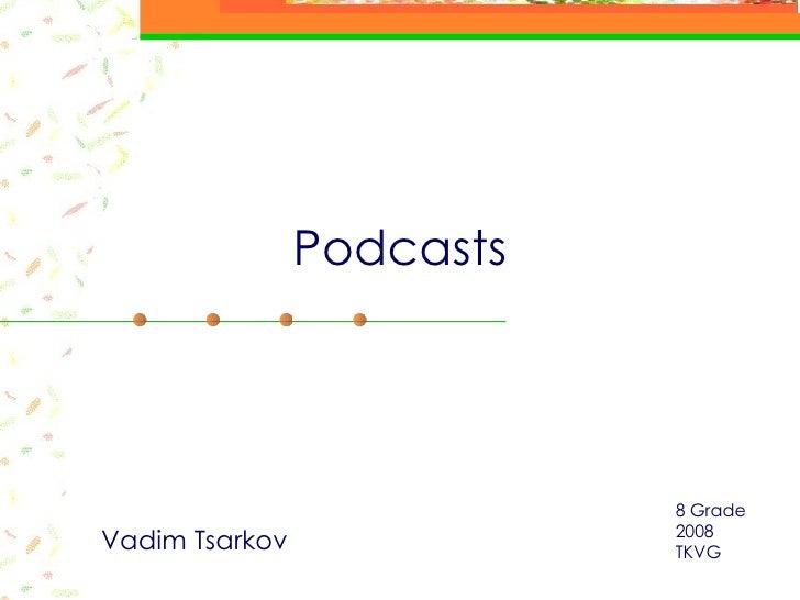 Podcasts Vadim Tsarkov 8 Grade 2008 TKVG