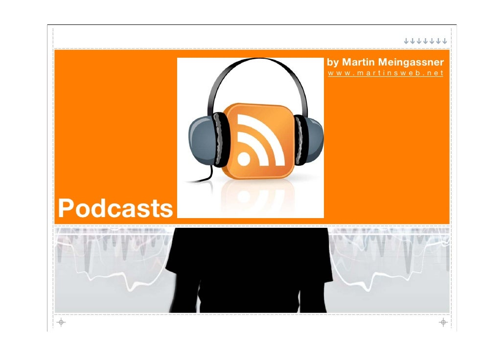 by Martin Meingassner            www.martinsweb.net     Podcasts