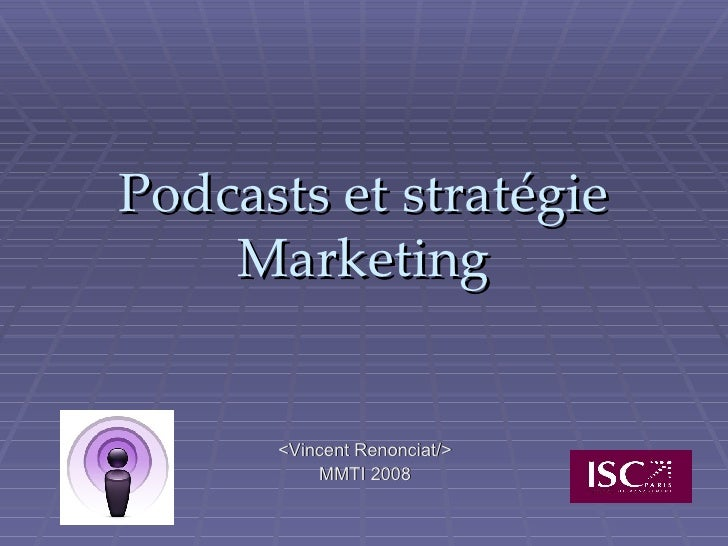 Podcasts et stratégie Marketing <Vincent Renonciat/> MMTI 2008