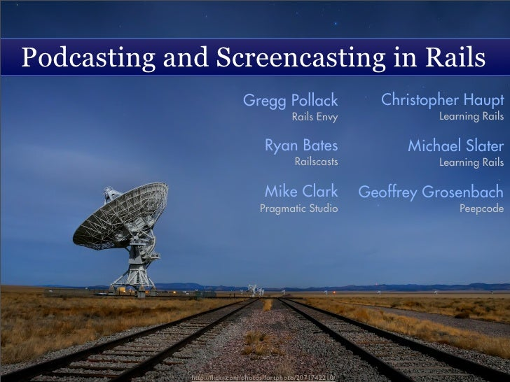 Podcasting and Screencasting in Rails                              Gregg Pollack                     Christopher Haupt    ...