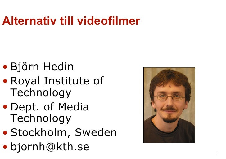 Alternativ till videofilmer <ul><li>Björn Hedin </li></ul><ul><li>Royal Institute of Technology </li></ul><ul><li>Dept. of...