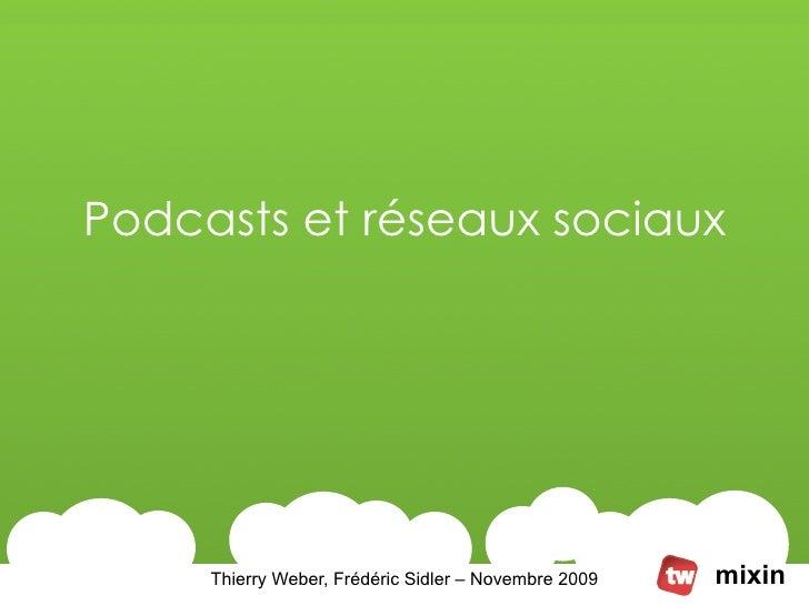 Podcasts et réseaux sociaux          Thierry Weber, Frédéric Sidler – Novembre 2009   mixin