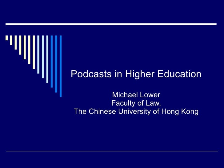 Podcasts in Higher Education Michael Lower Faculty of Law, The Chinese University of Hong Kong