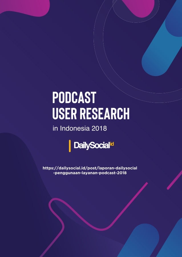 Podcast UserResearch inIndonesia2018 https://dailysocial.id/post/laporan-dailysocial -penggunaan-layanan-podcast-2018