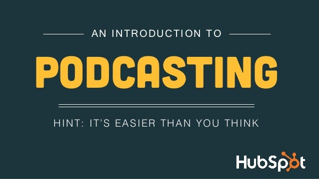 HINT: IT'S EASIER THAN YOU THINK! AN INTRODUCTION TO PODCASTING