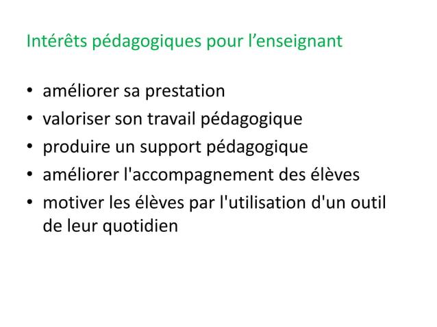 Intérêts pédagogiques pour l'enseignant • • • • •  améliorer sa prestation valoriser son travail pédagogique produire un s...