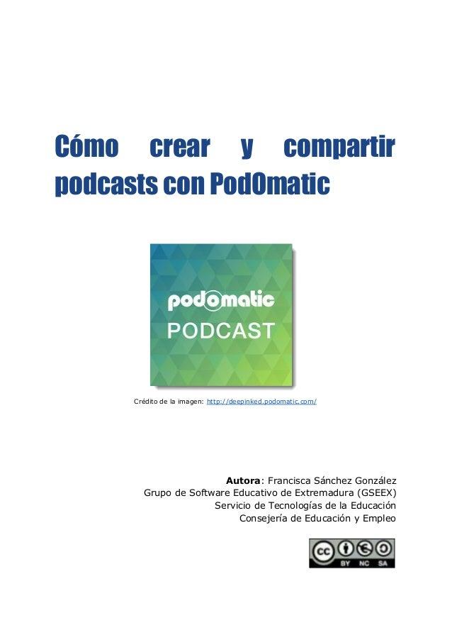 Cómo crear y compartir podcasts con PodOmatic Crédito de la imagen: http://deepinked.podomatic.com/ Autora: Francisca Sá...