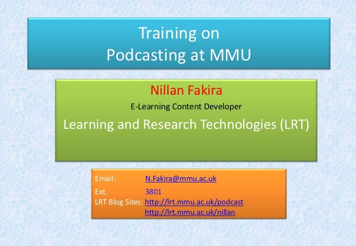 Training onPodcasting at MMU<br />Nillan Fakira<br />E-Learning Content Developer<br />Learning and Research Technologies ...