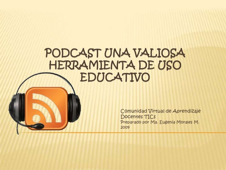 PodCast una valiosa herramienta de Uso Educativo<br />Comunidad Virtual de Aprendizaje<br />Docentes TICs<br />Preparado p...
