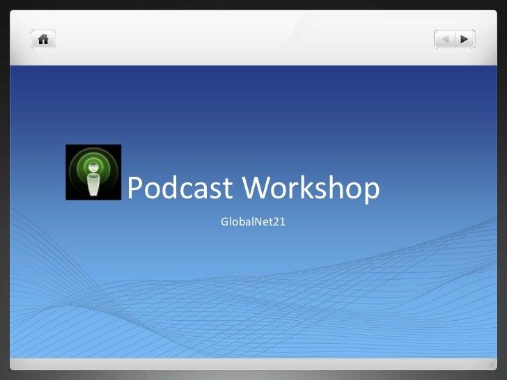 Podcast Workshop     GlobalNet21