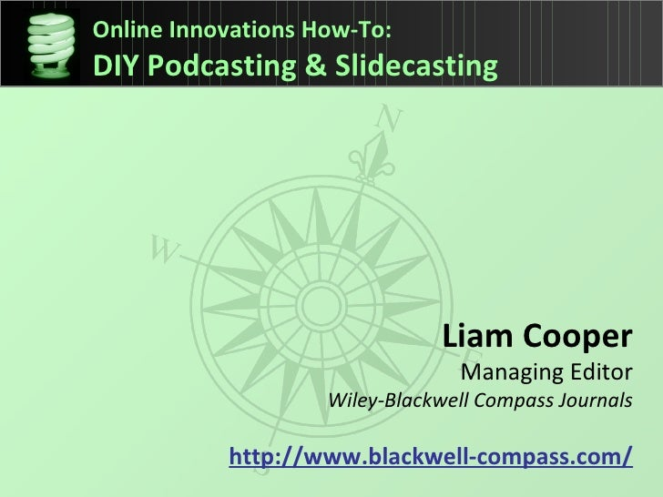 Liam Cooper Managing Editor Wiley-Blackwell Compass Journals http://www.blackwell-compass.com/ Online Innovations How-To: ...