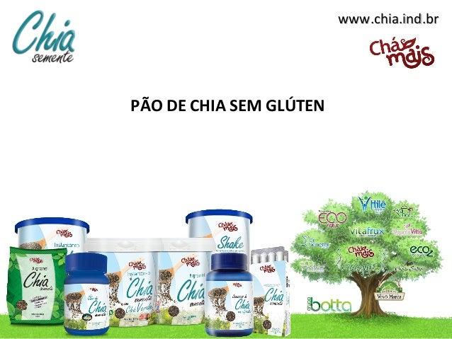 www.chia.ind.brPÃO DE CHIA SEM GLÚTEN