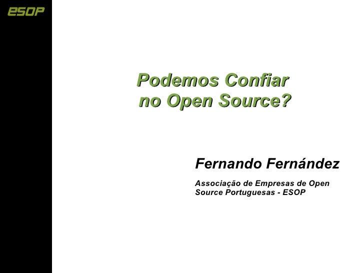 Podemos Confiar no Open Source?        Fernando Fernández      Associação de Empresas de Open      Source Portuguesas - ES...