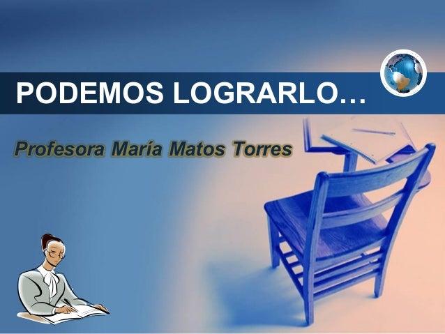 Company LOGO PODEMOS LOGRARLO… Profesora María Matos Torres