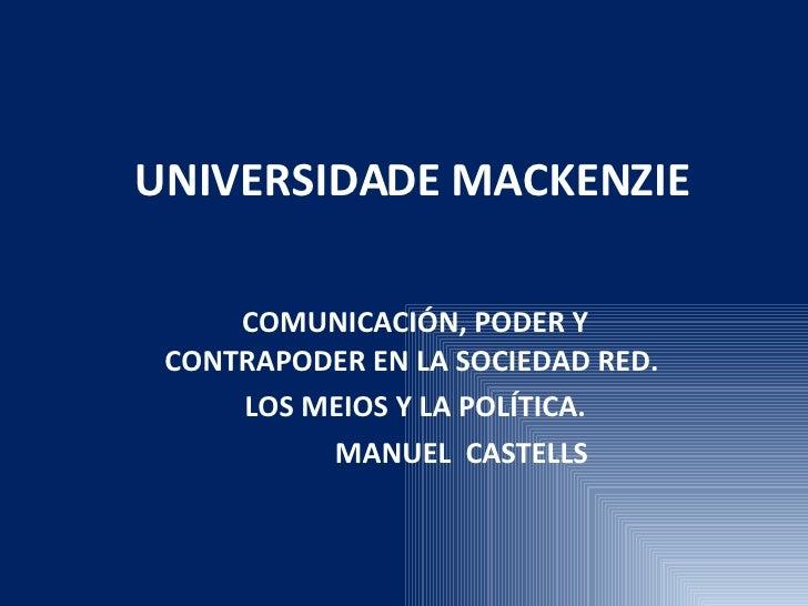 UNIVERSIDADE MACKENZIE COMUNICACIÓN, PODER Y CONTRAPODER EN LA SOCIEDAD RED.  LOS MEIOS Y LA POLÍTICA. MANUEL  CASTELLS