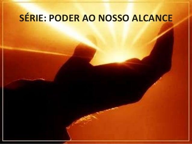 SÉRIE: PODER AO NOSSO ALCANCE