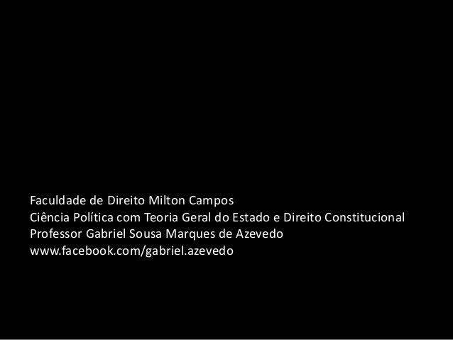 Faculdade de Direito Milton Campos Ciência Política com Teoria Geral do Estado e Direito Constitucional Professor Gabriel ...