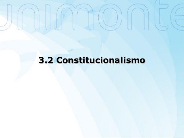 3.2 Constitucionalismo3.2 Constitucionalismo