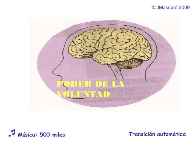 © JMascaró 2009  PODER DE LA VOLUNTAD  Música: 500 miles  Transición automática
