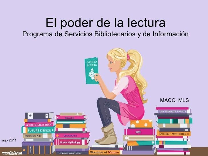 El poder de la lectura Programa de Servicios Bibliotecarios y de Información ago 2011 MACC, MLS