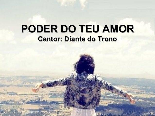PODER DO TEU AMORPODER DO TEU AMOR Cantor: Diante do TronoCantor: Diante do Trono